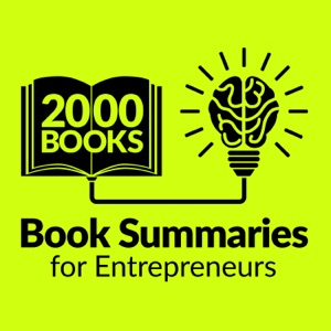 2000 Books for Ambitious Entrepreneurs - Author Interviews and Book Summaries