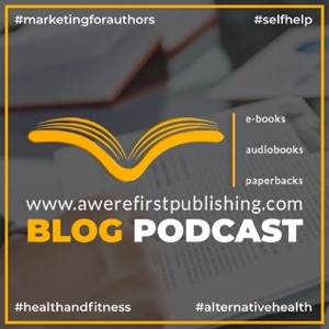 AWERE FIRST PUBLISHING | BLOG Podcast | non-fiction articles in Technology, Wellness, Self-Care...and more