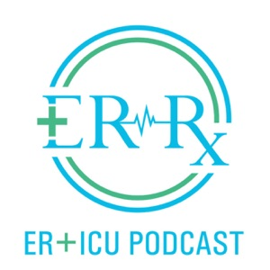 ER-Rx: An ER + ICU Podcast