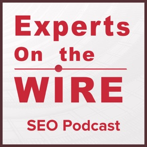 Experts On The Wire (An SEO Podcast!)