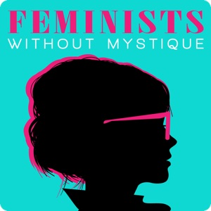 Feminists Without Mystique