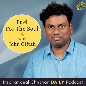 Fuel for the Soul with John Giftah   Inspirational Christian Sermons