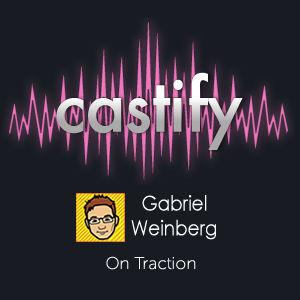 Gabriel Weinberg: On Traction (Castify)