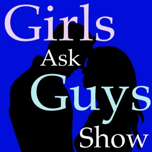 Girls Ask Guys Show | Your guide to dating, love, and relationships.