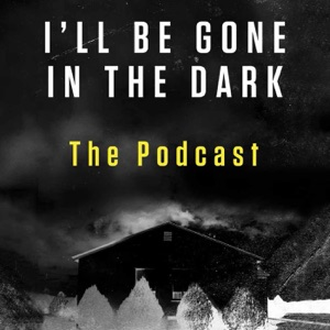 I'll Be Gone In The Dark – The Podcast