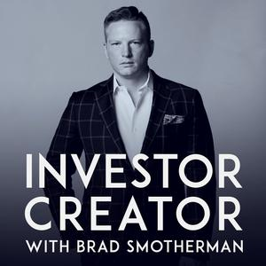 Investor Creator with Brad Smotherman