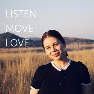 LISTEN MOVE LOVE