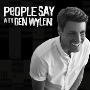 People Say with Ben Wylen