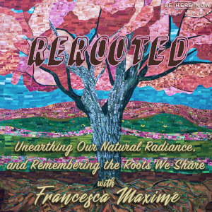 ReRooted with Francesca Maximé