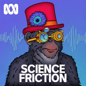 Science Friction - ABC RN