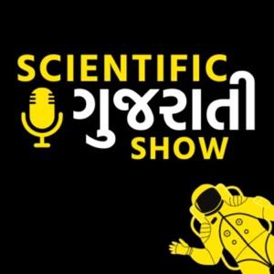 Scientific Gujarati Show | Gujarati Podcast