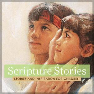 Scripture Stories—Stories and Inspiration for Children