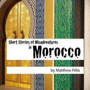 Short Stories of Misadventures in Morocco