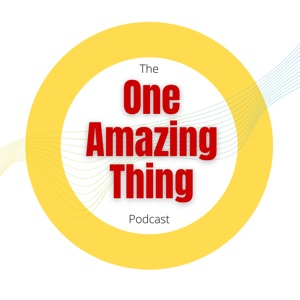 The 'One Amazing Thing' Podcast