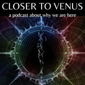 The Closer To Venus Podcast