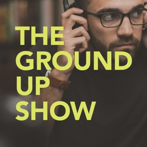 The Ground Up Show