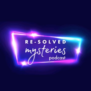 The Re-Solved Mysteries Podcast