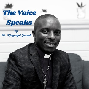 The Voice Speaks by Pr. Joseph Kinyanjui