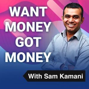Want Money Got Money with Sam Kamani