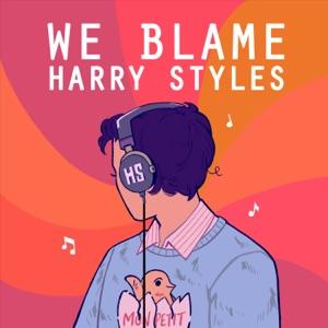 We Blame Harry Styles
